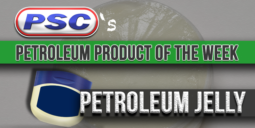 Petroleum Product of the Week: Petroleum Jelly