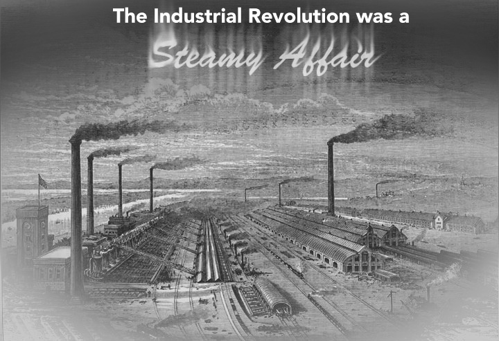 The Industrial Revolution Was A Steamy Time In History