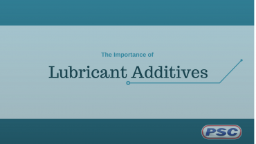 Why Lubricant Additives are Important